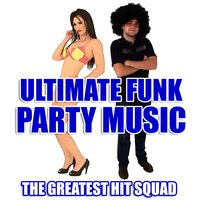 Ultimate Funk Party Music — The Greatest Hit Squad