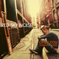 Only You (Darkness Inside) — Red Sky Noise