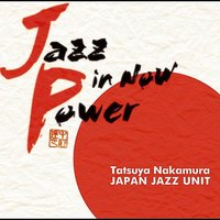 Jazz in Now Power — Tatsuya Nakmura JAPAN JAZZ UNIT