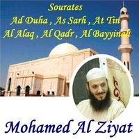 Sourates Ad Duha , As Sarh , At Tin , Al Alaq , Al Qadr , Al Bayyinah — Mohamed Al Ziyat