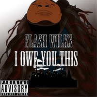 I Owe You This — Flash Wilks