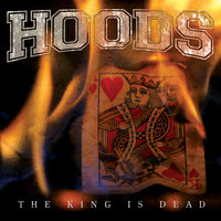 The King Is Dead — Hoods