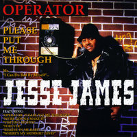 Operator Please Put Me Through — Jesse James