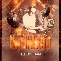 The Mega Collection — Teddy Charles