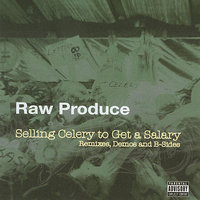 Selling Celery to Get a Salary:  Remixes, Demos & B-Sides — Raw Produce