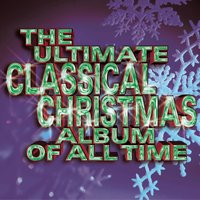 The Ultimate Classical Christmas Album Of All Time — сборник