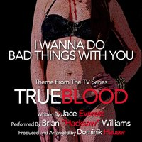 "I Wanna Do Bad Things With You - Theme from ""TrueBlood"" by Jace Everett (feat. Dominik Hauser) — Dominik Hauser, Brian ""Hacksaw"" Williams"