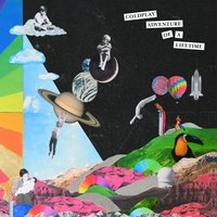 Adventure Of A Lifetime — Coldplay