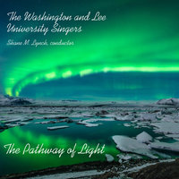 The Pathway of Light — The Washington and Lee University Singers & Shane M. Lynch