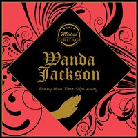 Funny How Time Slips Away — Wanda Jackson