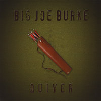 Quiver — Big Joe Burke