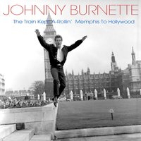 The Train Kept a-Rollin' Memphis to Hollywood — Johnny Burnette, Dorsey Burnette