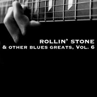 Rollin' Stone & Other Blues Greats, Vol. 6 — сборник
