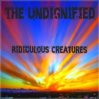 Ridiculous Creatures — The Undignified