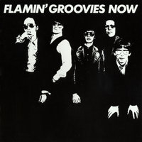 Flamin' Groovies Now — The Flamin' Groovies