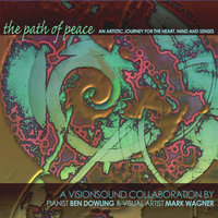 The Path of Peace Visionsound - DualDisc — Ben Dowling-pianist • Mark Wagner-painter