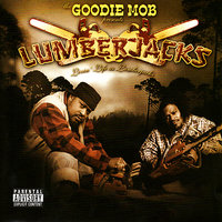 Livin' Life Like Lumberjacks — Goodie Mob Presents The Lumberjacks