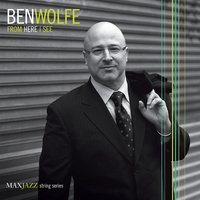 From Here I See — Ben Wolfe