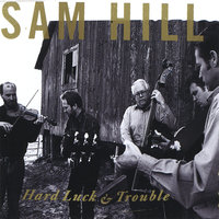 Hard Luck & Trouble — Sam Hill