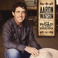 The Road & The Rodeo — Aaron Watson