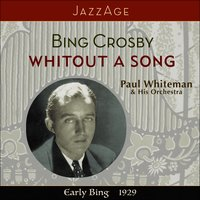 Whitout A Song - Early Bing 1929 — Bing Crosby, Paul Whiteman & His Orchestra, Ирвинг Берлин