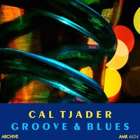 Groove and Blues — Cal Tjader, Cal Tjader Quartet