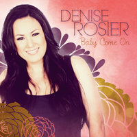 Baby Come On — Denise Rosier