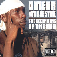 The Beginning of The End — Omega Tha Majestik