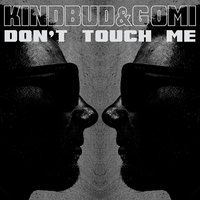 Don't Touch Me — Gomi, Kindbud