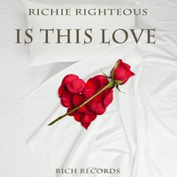 Is This Love — Richie Righteous