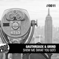 Show Me (What You Got) — DJ Grind, Joe Gauthreaux, Gauthreaux & Grind