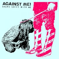 Shape Shift with Me — Against Me!
