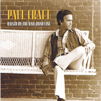 Raised By The Railroad Line — Paul Craft
