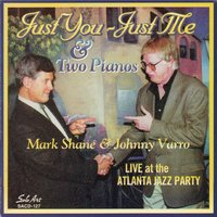 Just You - Just Me & Two Pianos, Live at the Atlanta Jazz Party — Mark Shane, Johnny Varro, Mark Shane and Johnny Varro
