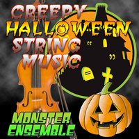 Creepy Halloweeen String Music — Monster Ensemble