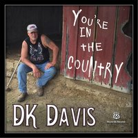 You're in the Country — DK Davis