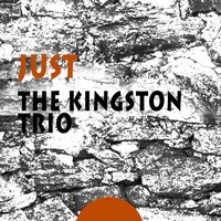 Just — The Kingston Trio