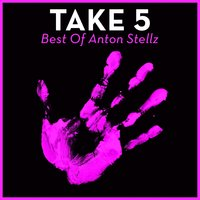 Take 5 - Best Of Anton Stellz — Anton Stellz
