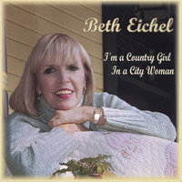I'm a Country Girl in a City Woman — Beth Eichel
