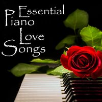Essential Piano Love Songs — Piano Love Songs, Love Songs