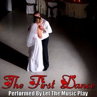 The First Dance — Let the Music Play