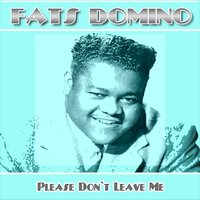 Please Don't Leave Me — Fats Domino