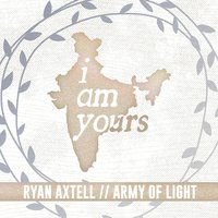 I Am Yours — Ryan Axtell & Army of Light