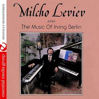 Plays The Music Of Irving Berlin — Milcho Leviev