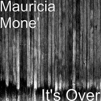 It's Over — Mauricia Mone'