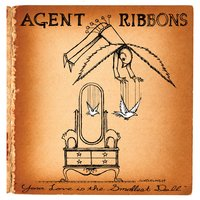 Your Love Is The Smallest Doll — Agent Ribbons