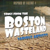 Songs from the Boston Wasteland - Inspired by Fallout 4 — сборник