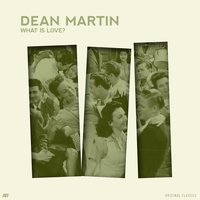 What Is Love? — Dean Martin