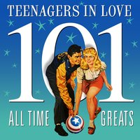 Teenagers in Love - 101 All Time Greats — сборник