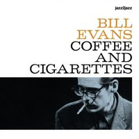 Coffee and Cigarettes — Bill Evans, Evans Bill, Evans, Bill
